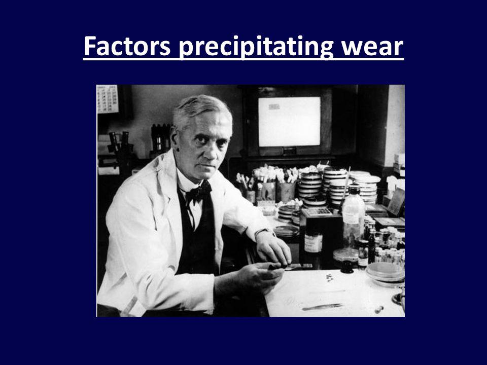 Factors precipitating wear