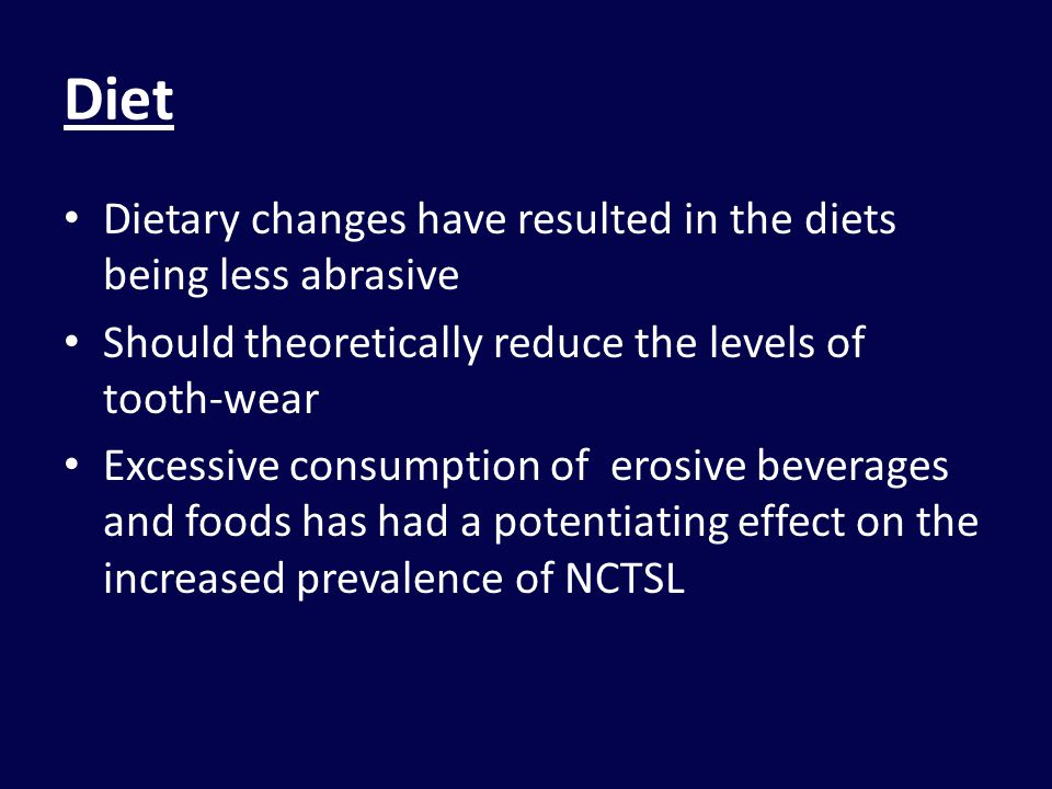 Diet Dietary changes have resulted in the diets being less abrasive