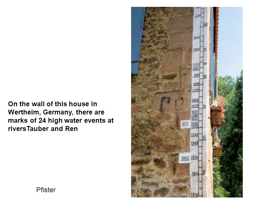 On the wall of this house in Wertheim, Germany, there are marks of 24 high water events at riversTauber and Ren