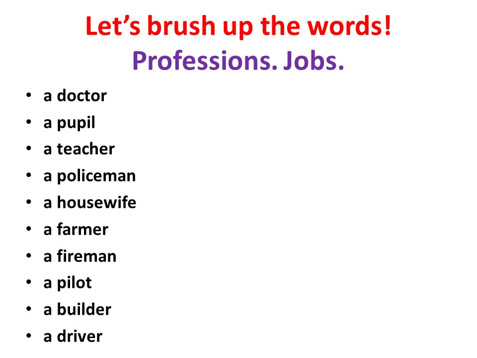 Let's brush up the words! Professions. Jobs.