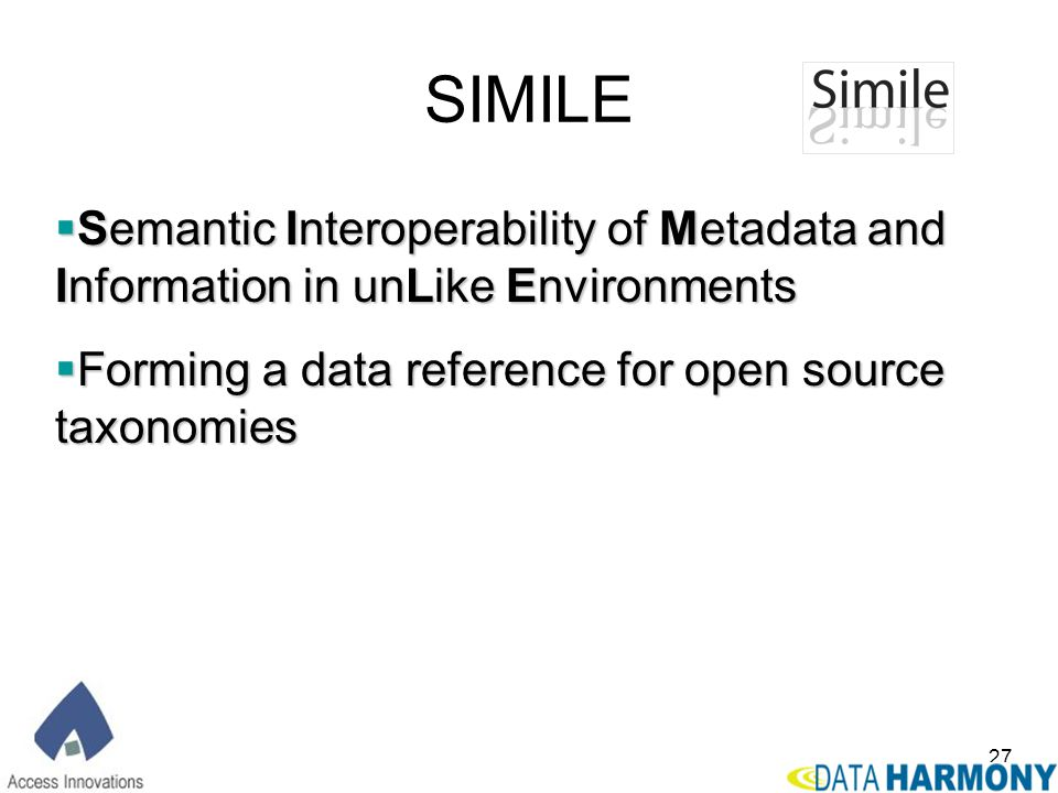 SIMILE Semantic Interoperability of Metadata and Information in unLike Environments.