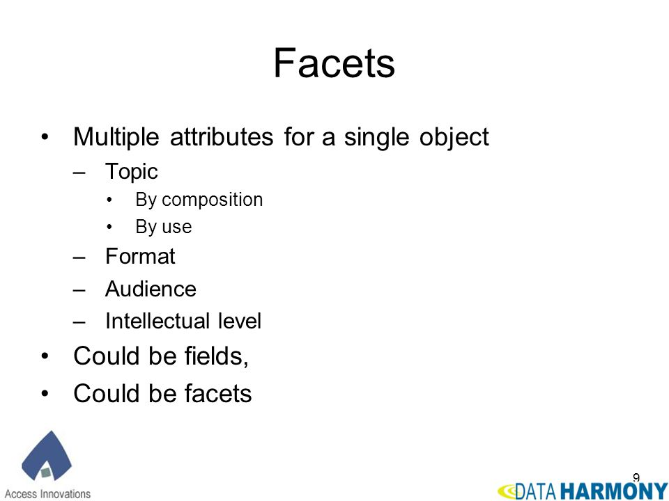 Facets Multiple attributes for a single object Could be fields,