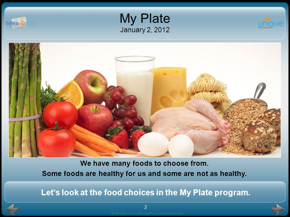 My Plate January 2, 2012 We have many foods to choose from. Some foods are healthy for us and some are not as healthy.