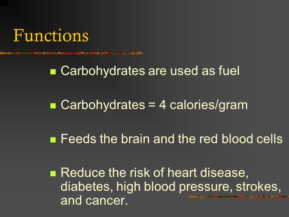 Functions Carbohydrates are used as fuel