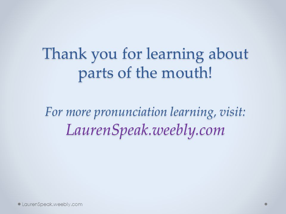 Thank you for learning about parts of the mouth