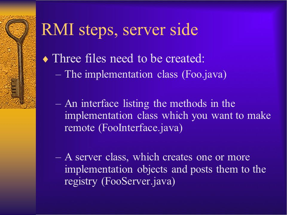 RMI steps, server side Three files need to be created: