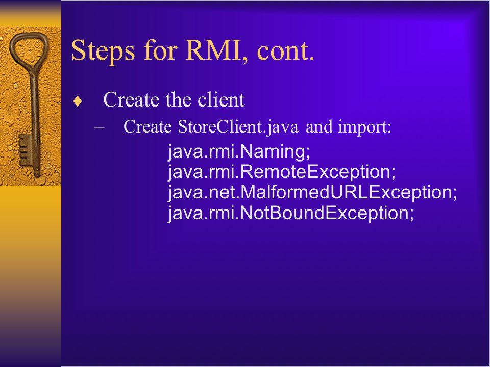Steps for RMI, cont. Create the client