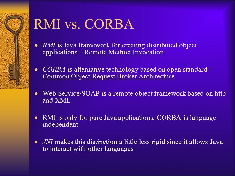 RMI vs. CORBA RMI is Java framework for creating distributed object applications – Remote Method Invocation.
