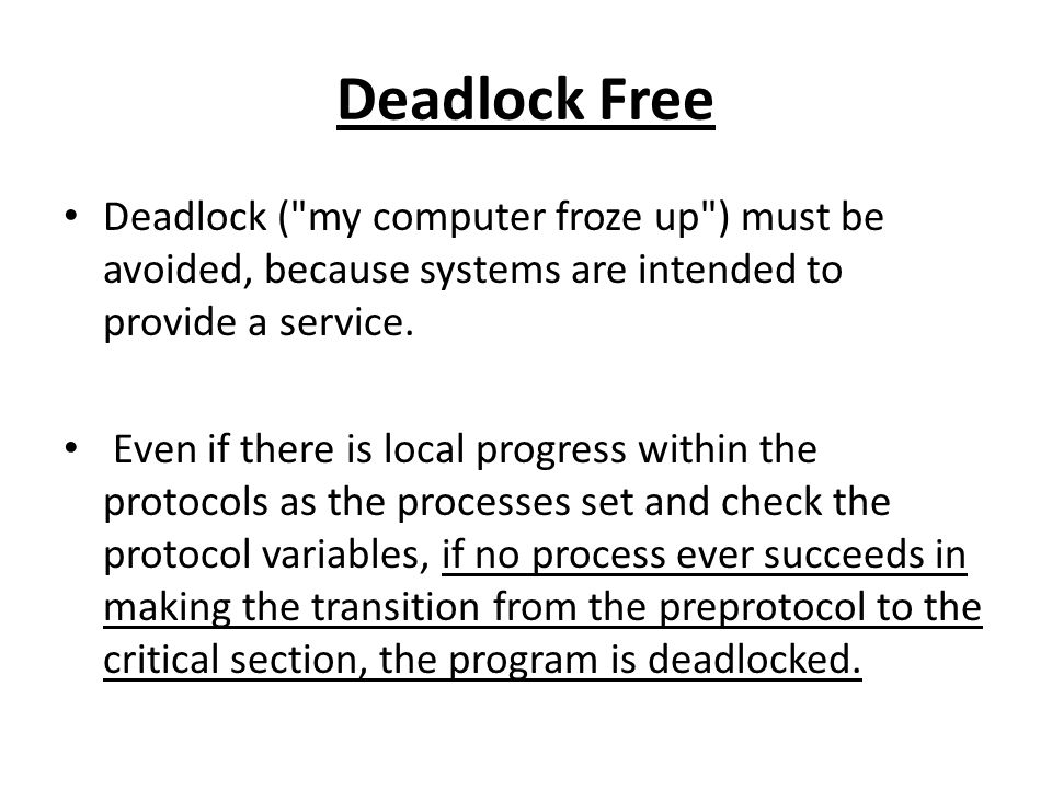 Deadlock Free Deadlock ( my computer froze up ) must be avoided, because systems are intended to provide a service.
