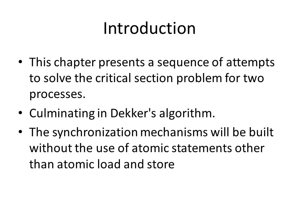 Introduction This chapter presents a sequence of attempts to solve the critical section problem for two processes.