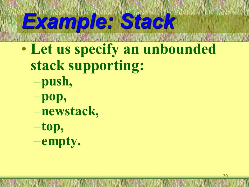 Example: Stack Let us specify an unbounded stack supporting: push,