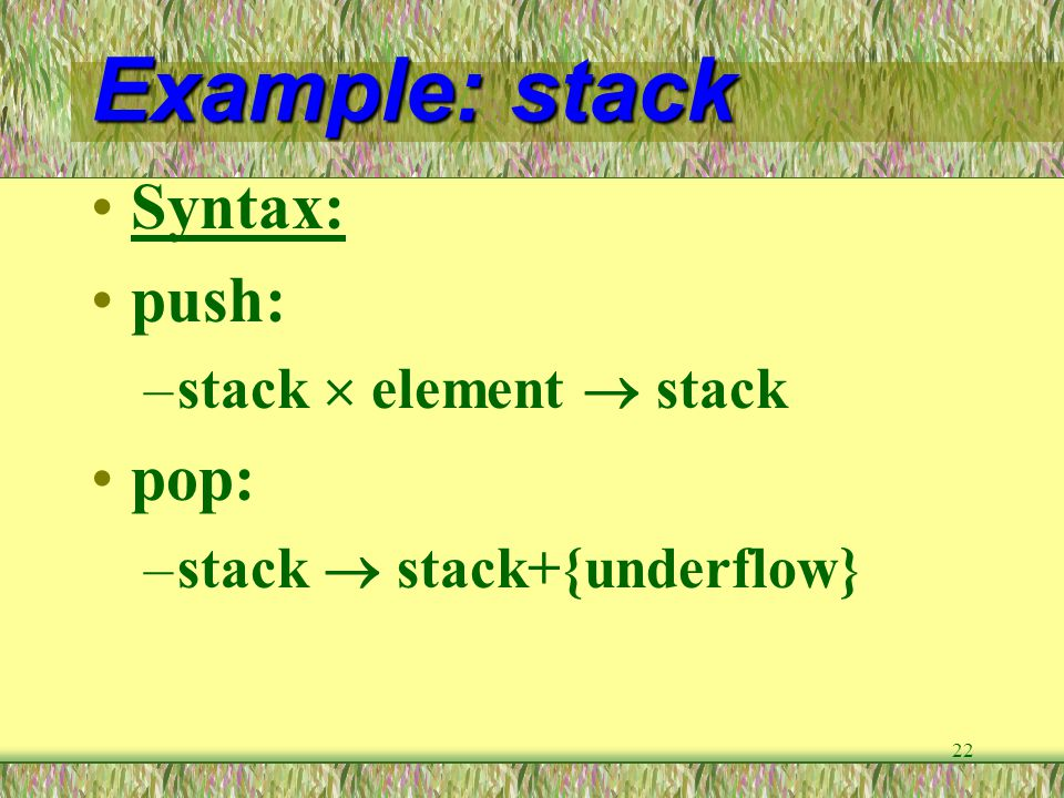 Example: stack Syntax: push: pop: stack  element  stack