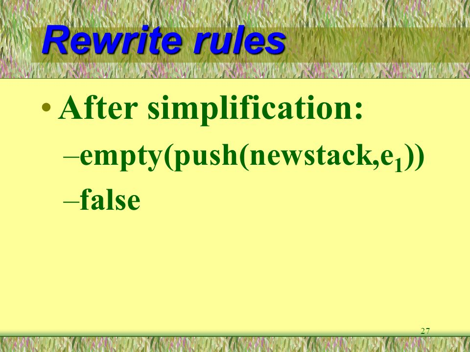 Rewrite rules After simplification: empty(push(newstack,e1)) false