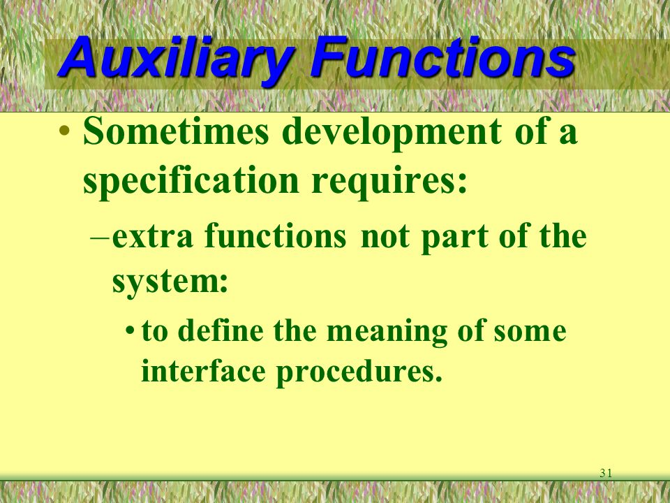 Auxiliary Functions Sometimes development of a specification requires: