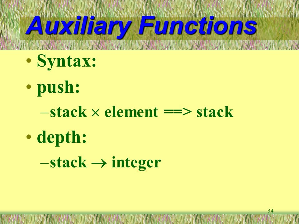 Auxiliary Functions Syntax: push: depth: stack  element ==> stack