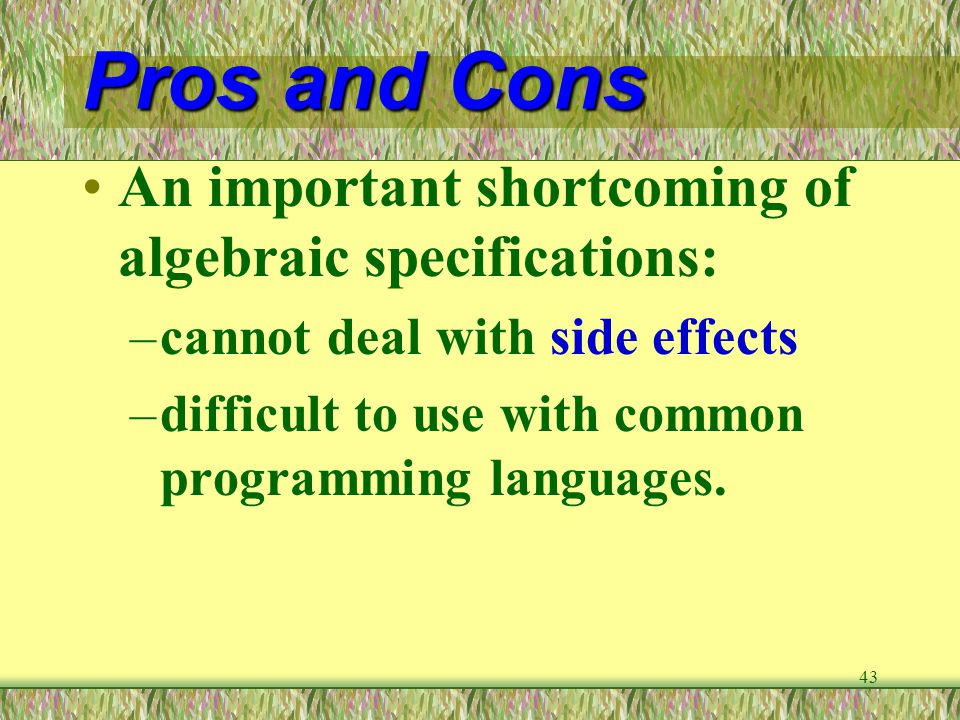 Pros and Cons An important shortcoming of algebraic specifications: