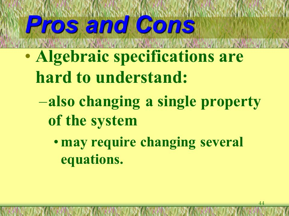Pros and Cons Algebraic specifications are hard to understand: