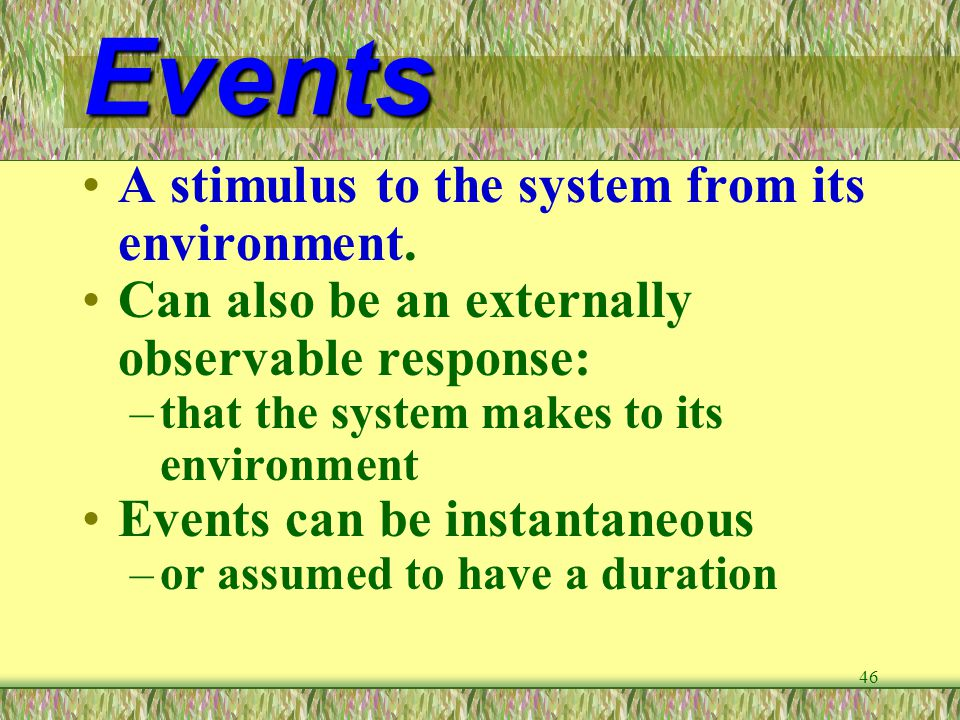 Events A stimulus to the system from its environment.