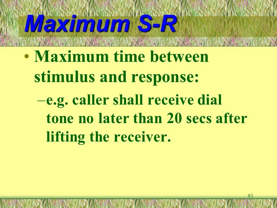 Maximum S-R Maximum time between stimulus and response: