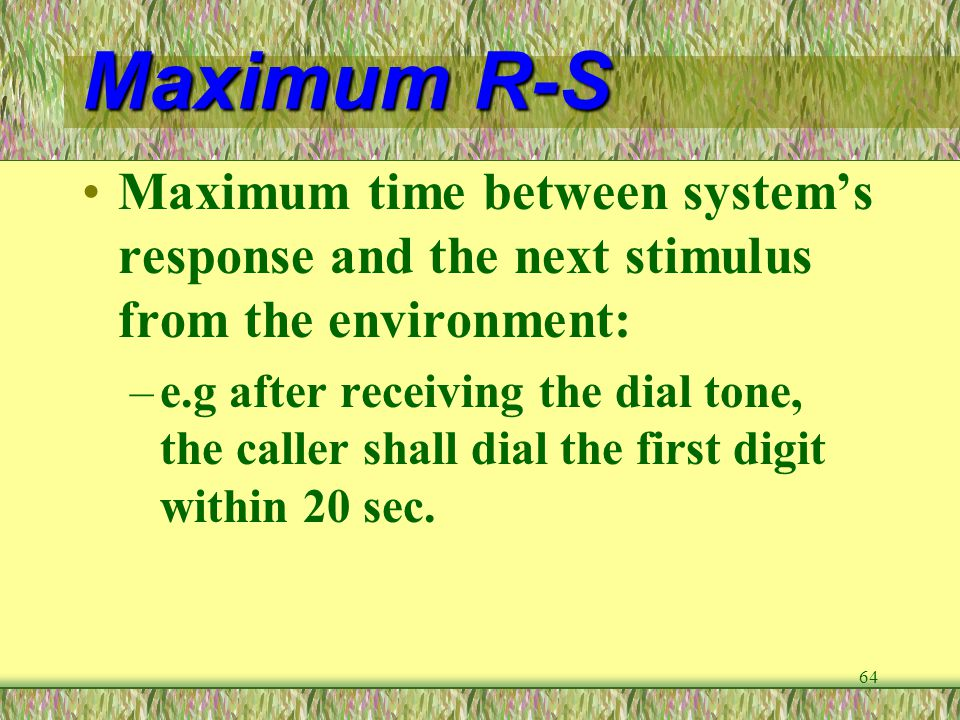 Maximum R-S Maximum time between system's response and the next stimulus from the environment:
