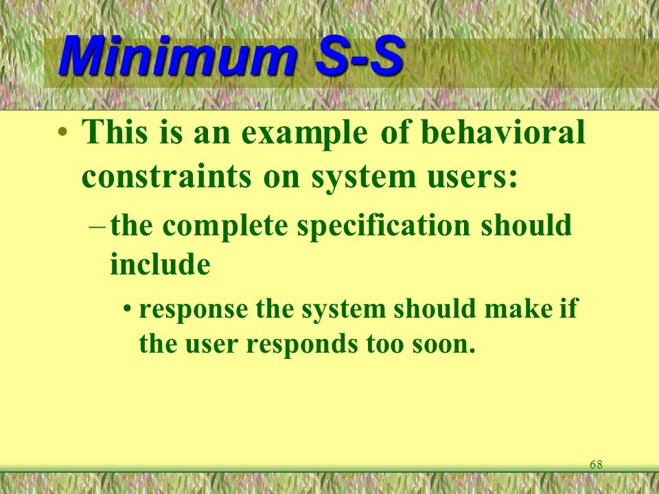 Minimum S-S This is an example of behavioral constraints on system users: the complete specification should include.