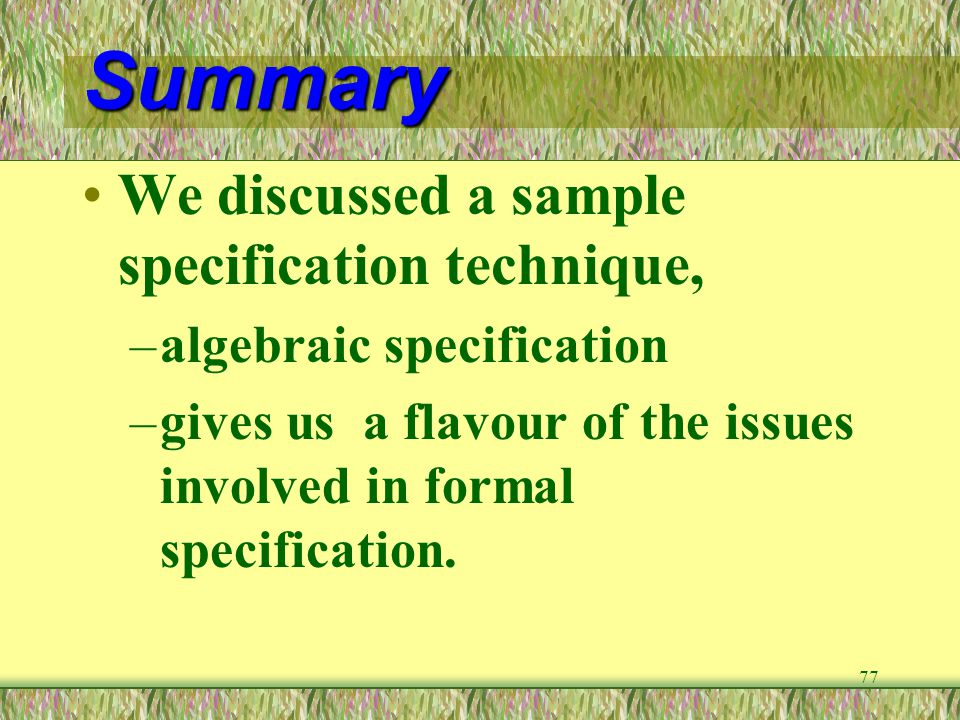 Summary We discussed a sample specification technique,