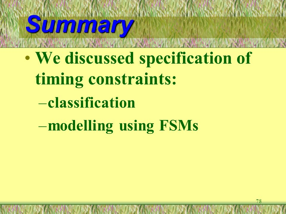 Summary We discussed specification of timing constraints: