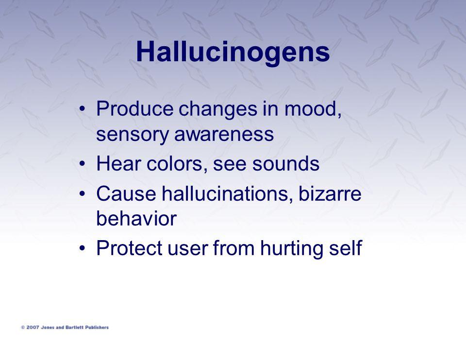 Hallucinogens Produce changes in mood, sensory awareness