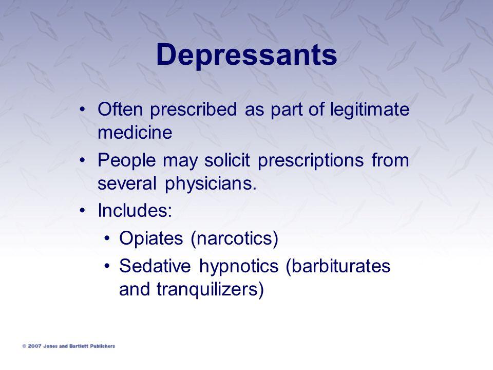 Depressants Often prescribed as part of legitimate medicine