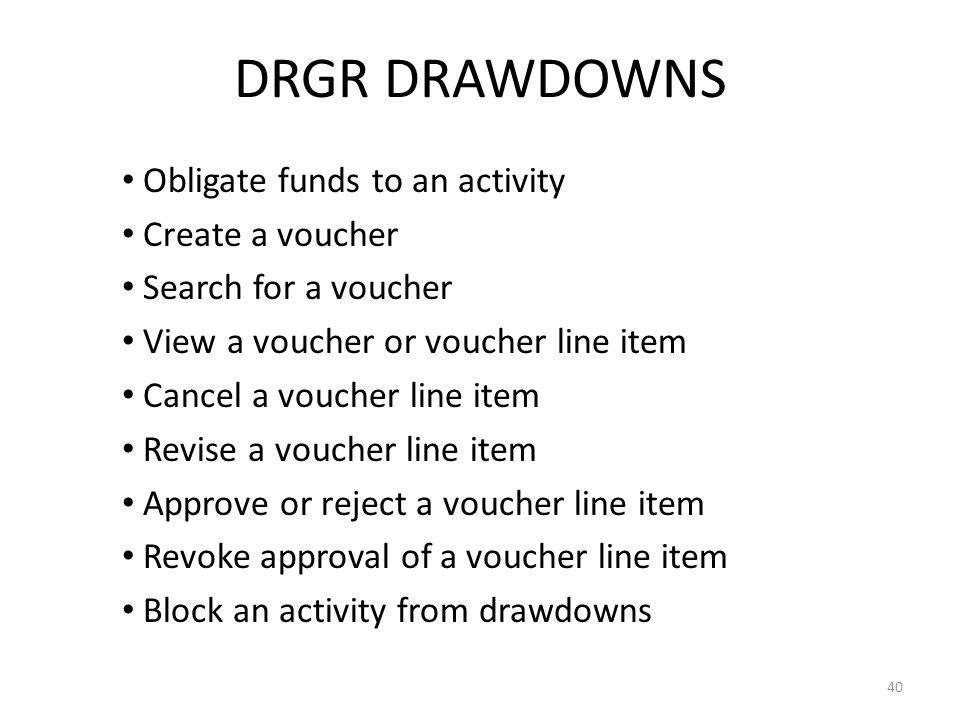 DRGR DRAWDOWNS Obligate funds to an activity Create a voucher