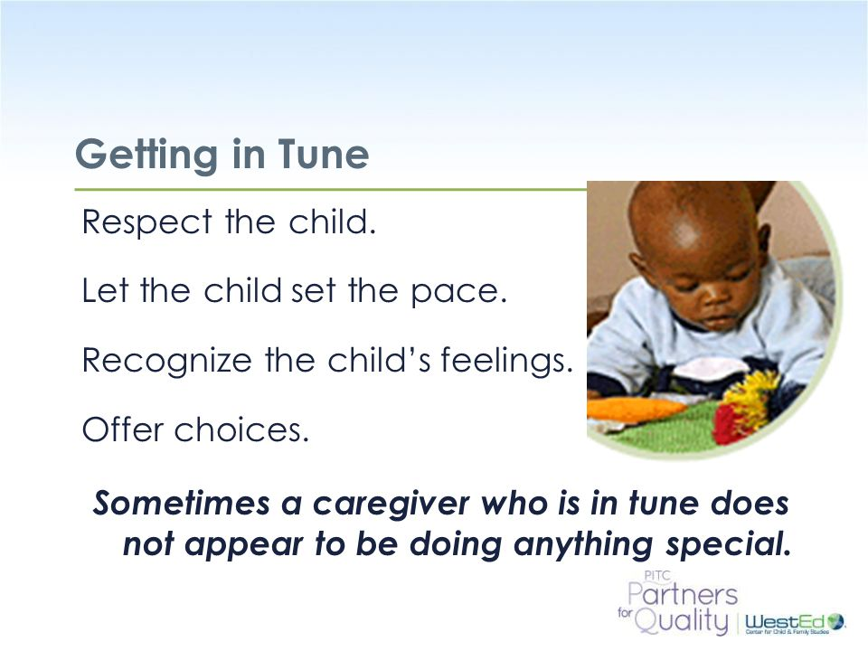 Getting in Tune Respect the child. Let the child set the pace.