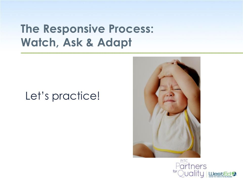 The Responsive Process: Watch, Ask & Adapt