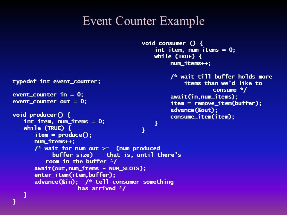 Event Counter Example void consumer () { int item, num_items = 0;