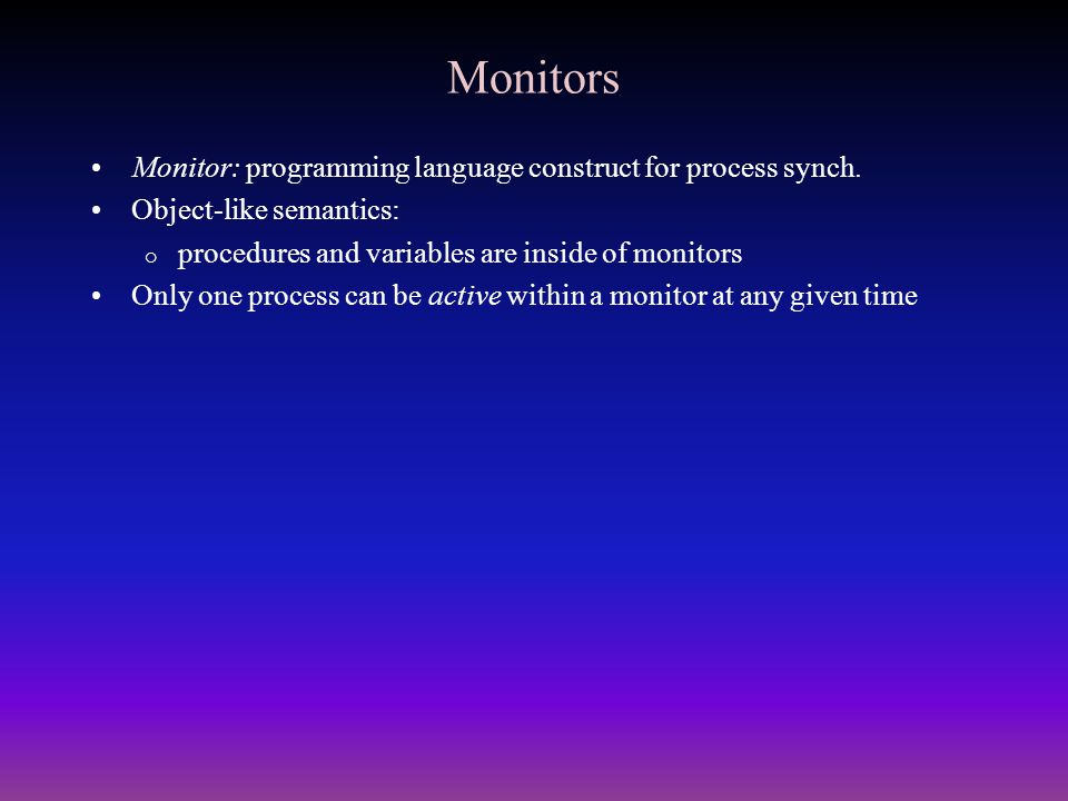 Monitors Monitor: programming language construct for process synch.