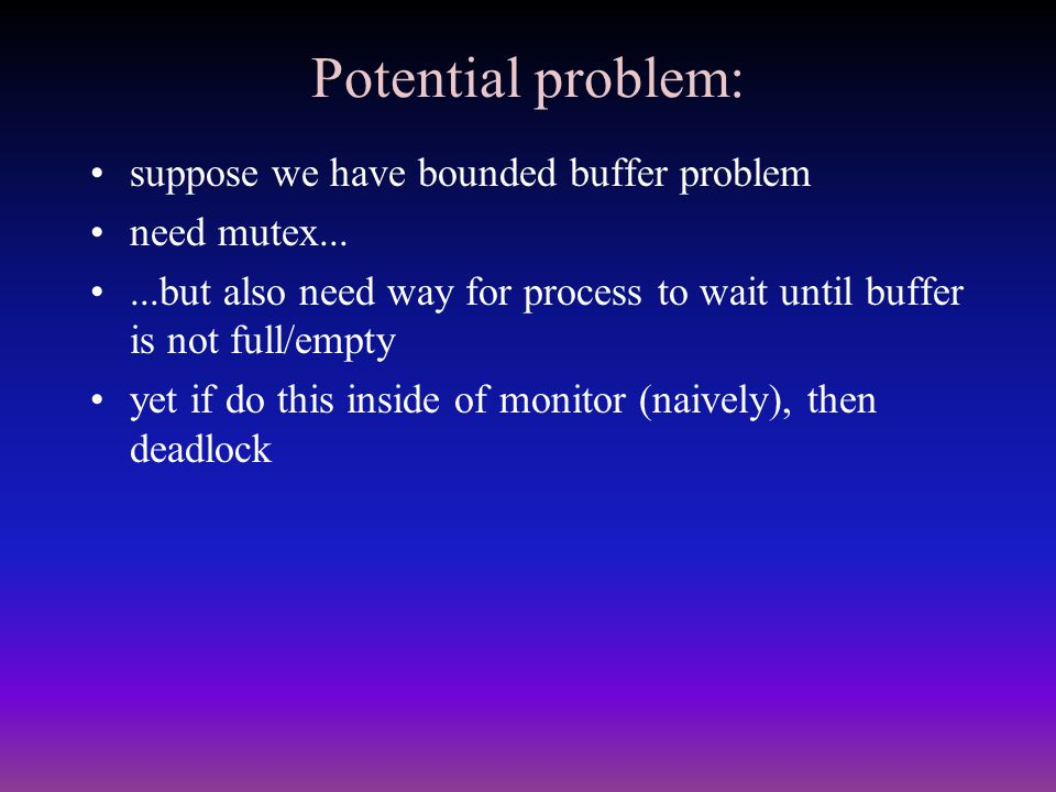 Potential problem: suppose we have bounded buffer problem