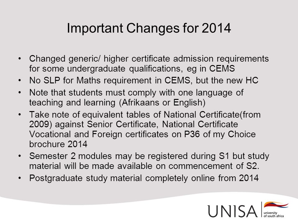 Important Changes for 2014 Changed generic/ higher certificate admission requirements for some undergraduate qualifications, eg in CEMS.