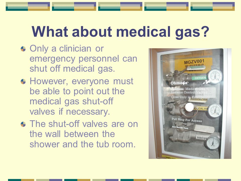 What about medical gas Only a clinician or emergency personnel can shut off medical gas.