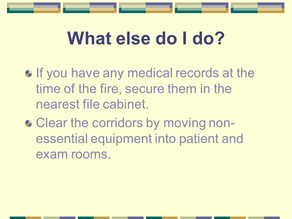 What else do I do If you have any medical records at the time of the fire, secure them in the nearest file cabinet.
