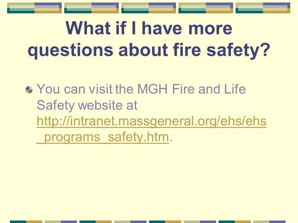 What if I have more questions about fire safety
