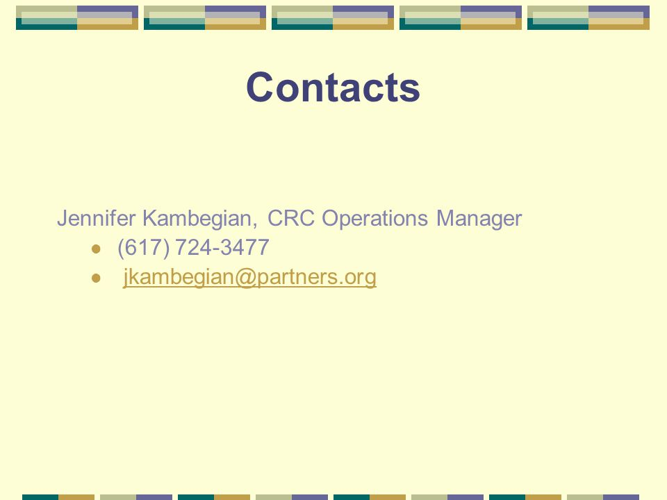 Contacts Jennifer Kambegian, CRC Operations Manager (617) 724-3477