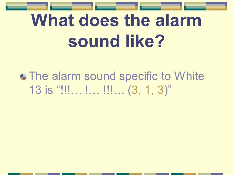 What does the alarm sound like