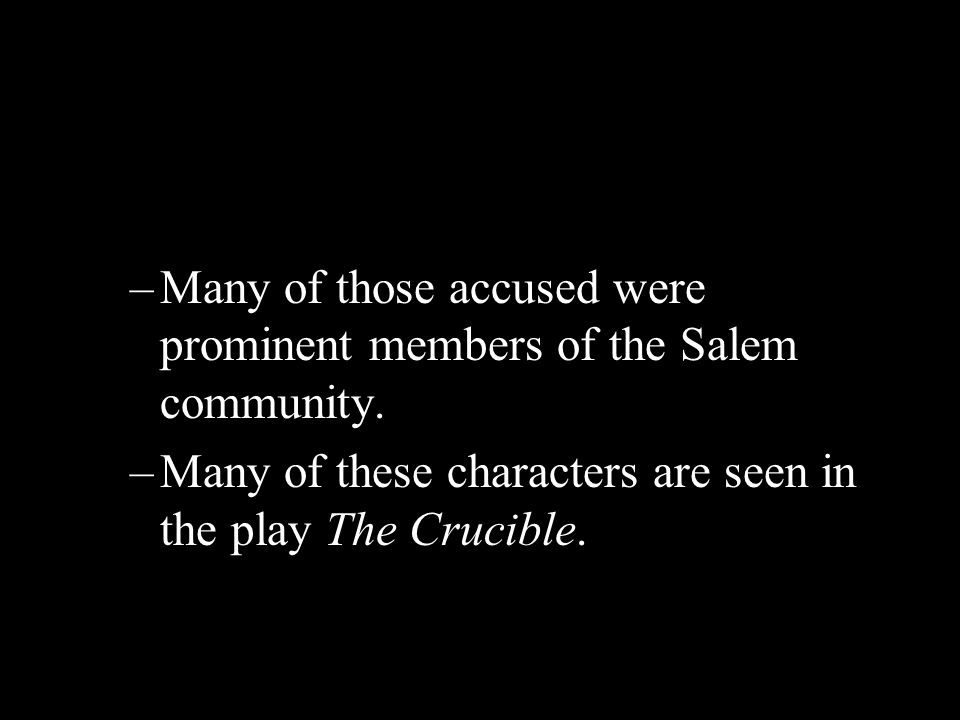 Many of those accused were prominent members of the Salem community.