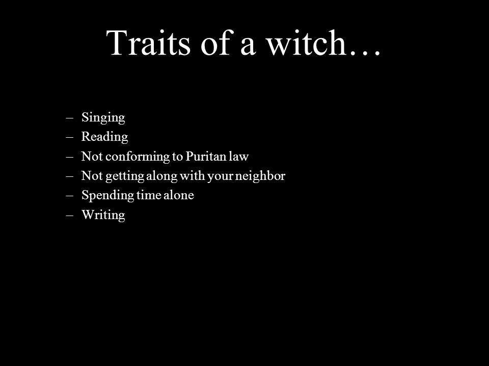 Traits of a witch… Singing Reading Not conforming to Puritan law