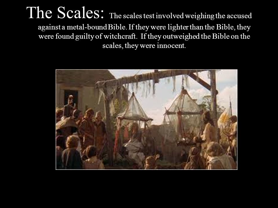 The Scales: The scales test involved weighing the accused against a metal-bound Bible.