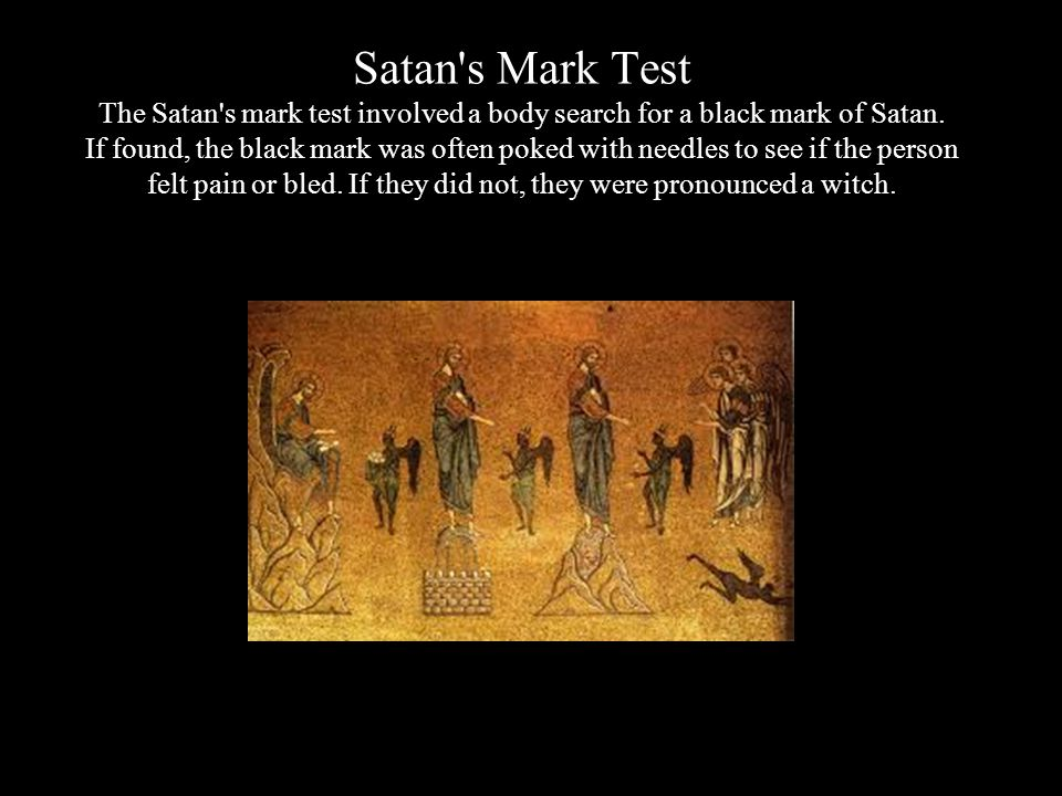 Satan s Mark Test The Satan s mark test involved a body search for a black mark of Satan.