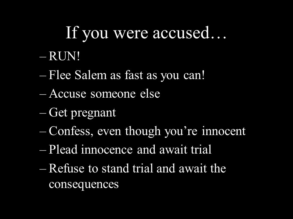 If you were accused… RUN! Flee Salem as fast as you can!