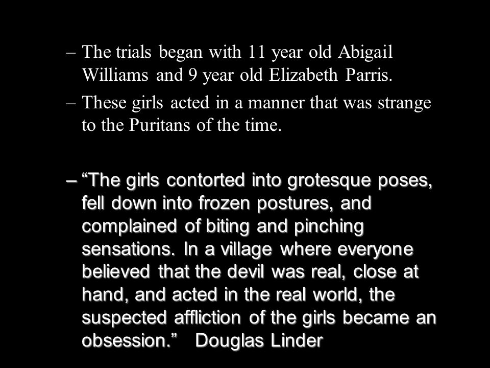 The trials began with 11 year old Abigail Williams and 9 year old Elizabeth Parris.