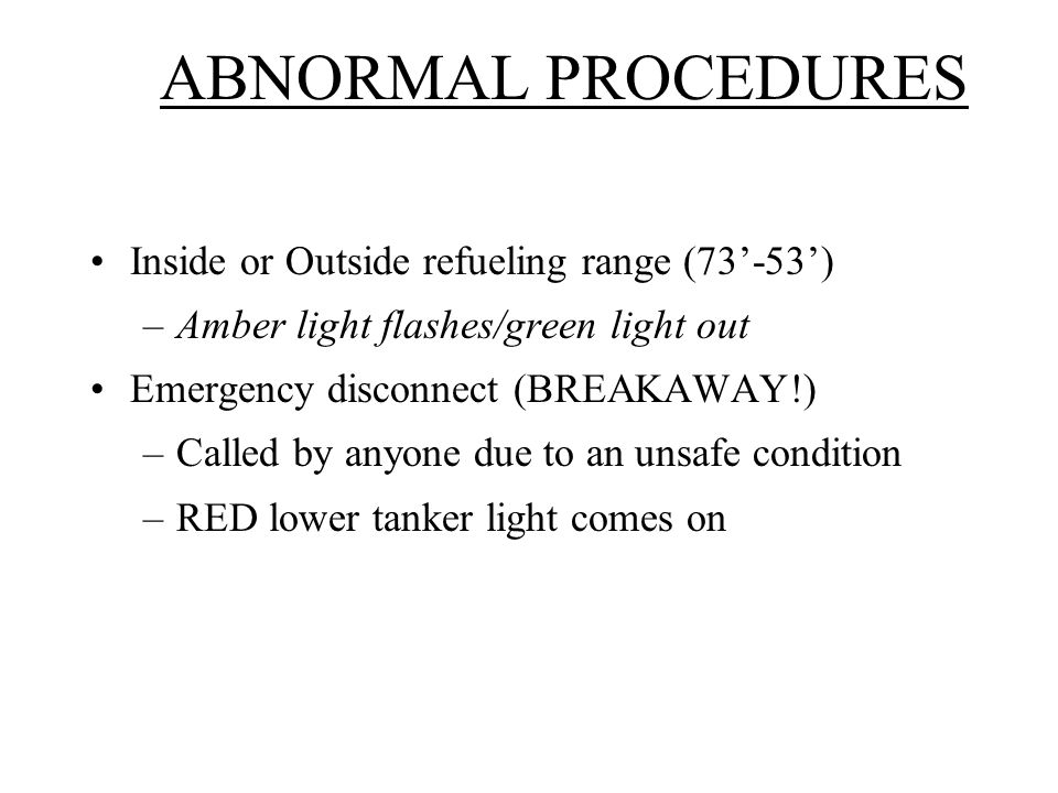 ABNORMAL PROCEDURES Inside or Outside refueling range (73'-53')