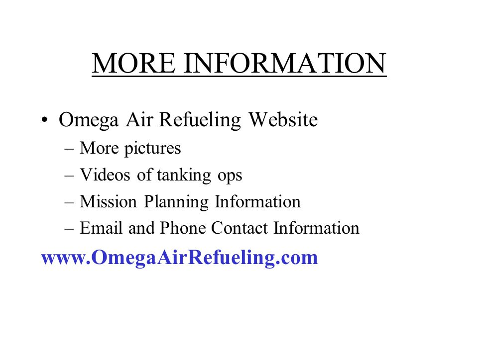 MORE INFORMATION Omega Air Refueling Website www.OmegaAirRefueling.com