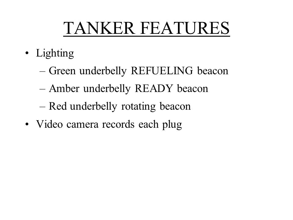 TANKER FEATURES Lighting Green underbelly REFUELING beacon